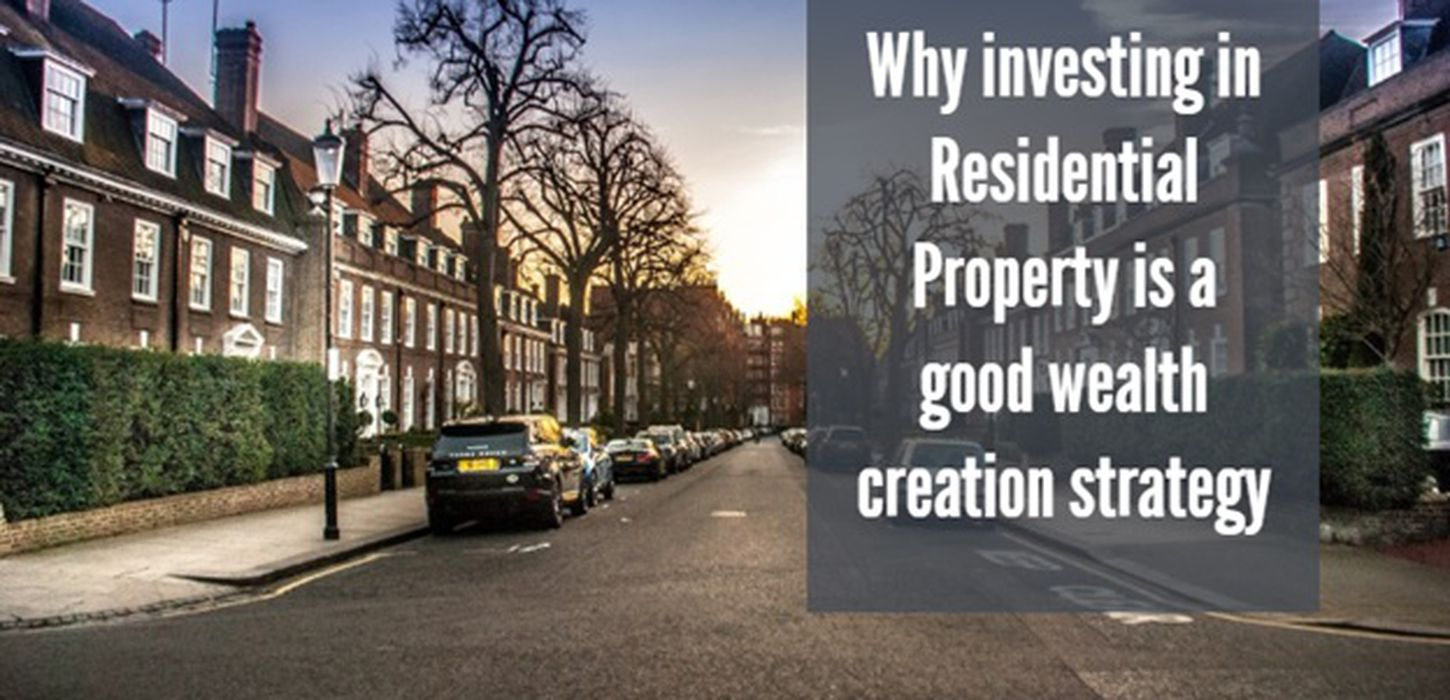 Why investing in residential property is a good way to create wealth!